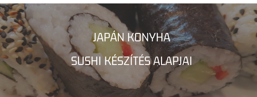 Japán konyha - Sushi készítés alapjai
